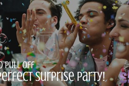 How To Pull Off The Perfect Surprise Party