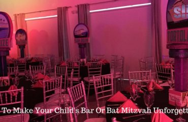 How To Make Your Child's Bar Or Bat Mitzvah Unforgettable