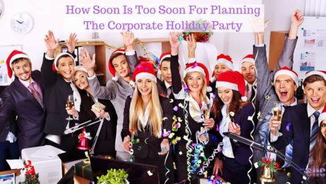 How Soon Is Too Soon For Planning The Corporate Holiday Party